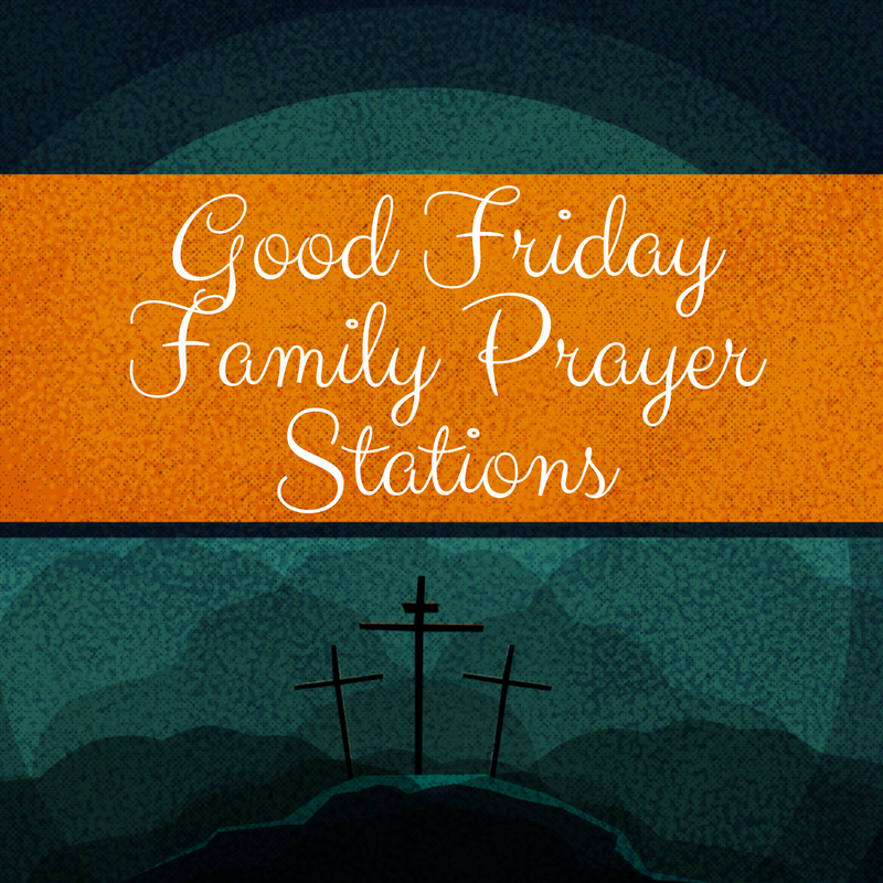Good Friday Family Prayer Stations