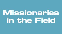 Click Here to View Missionaries in the Field