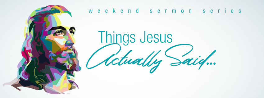 Sermon Series Things Jesus Actually Said